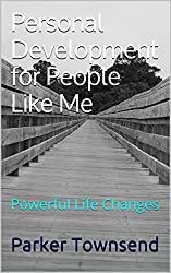 Personal Development for People Like Me: Powerful Life Changes