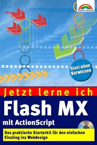 Jetzt lerne ich Flash MX mit ActionScript. Der einfache Einstieg ins Webdesign