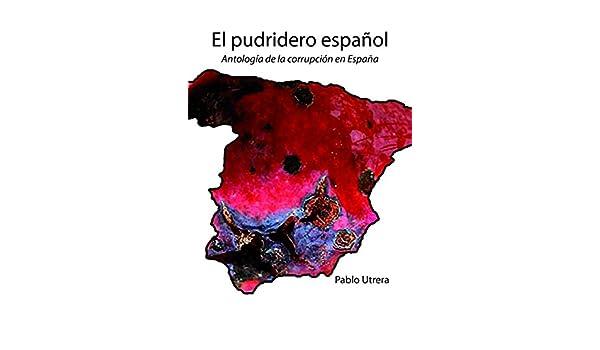 Pablo Utrera Cardeñas: Antología de la corrupción en España Ensayo: Amazon.es: Utrera Cardeñas, Pablo: Libros
