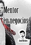 Mentor en negocios: Conviértase en millonario (La mente de un millonario nº 9) (Spanish Edition)