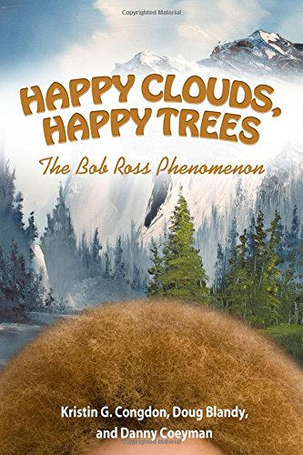 Happy Clouds, Happy Trees: The Bob Ross Phenomenon