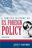 A Concise History of U. S. Foreign Policy, Joyce P. Kaufman, 1442223588