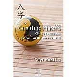 Les Quatre Piliers de la Destinée pour une vie saine: Le bien-être du point de vue du BaZi (French Edition)