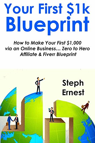 YOUR FIRST 1K BLUEPRINT: How to Make Your First $1,000 via an Online Business... Zero to Hero Affiliate & Fiverr Blueprint