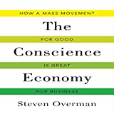 The Conscience Economy: How a Mass Movement for Good Is Great for Business