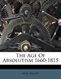 The Age of Absolutism 1660-1815, Max Beloff, 1175418692