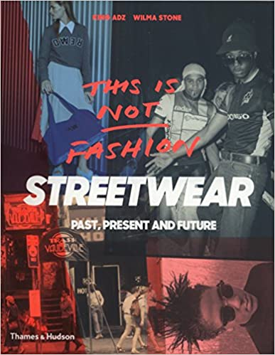 this is not fashion streetwear past present and future