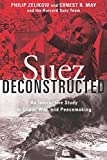 "Philip Zelikow and Ernest May, ""Suez Deconstructed: An Interactive Study in Crisis, War, and Peacemaking"" (Brookings Institution, 2018)"