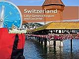 Switzerland: Lake Geneva Region and Lucerne