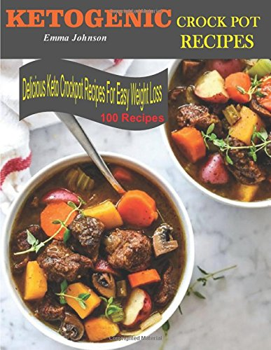 Ketogenic Crock-Pot Recipes: 100 Delicious Ketogenic Crockpot Recipes For Easy Weight Loss