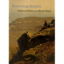 Inventing Acadia: Artists and Tourists at Mount Desert