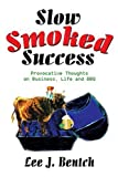 Slow Smoked Success, Lee J. Bentch, 0595250378