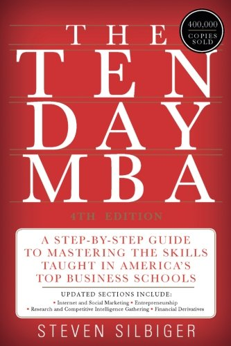 The Ten-Day MBA 4th Ed.: A Step-by-Step Guide to Mastering the Skills Taught
