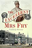 Excellent Mrs Fry : The Unlikely Heroine, Isba, Anne, 1847250394