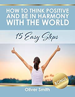 How to Think Positive and be in Harmony with the World: 15 Easy Steps