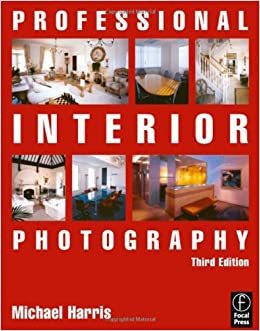 Professional Interior Photography, Third Edition (Professional Photography Series)