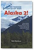 Alaska 2!: Biking the Iditarod, Aftermath of the Exxon Valdez oil spill, the History of Gold in Alaska, Bear Hunting, Guiding, Human Interest and More (Erickson's Outdoor Adventures Book 5)