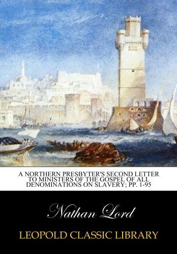 Download A Northern Presbyter's Second Letter to Ministers of the Gospel of All Denominations on Slavery; pp. 1-95 ebook