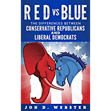 Red vs. Blue: The Differences Between Conservative Republicans and Liberal Democrats
