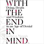 With the End in Mind: Dying, Death and Wisdom in an Age of Denial | Kathryn Mannix