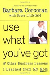 Use What You've Got, and Other Business Lessons I Learned from My Mom Hardcover