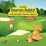 Little Georgie Rabbit and His Golf Course Antics, Pamela Byrne, 1453579818