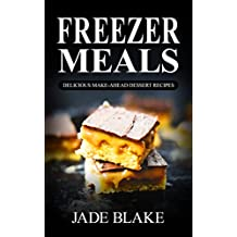 Freezer Meals: Top 220+ Quick & Easy Make-Ahead Dessert Recipes for Busy Families© (Your Ultimate Freezer Meal Cookbook)