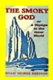 The Smoky God or a Voyage to the Inner World, Willis George Emerson, 1449925685