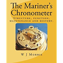 The Mariner's Chronometer: Structure, function, maintenance and history.