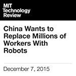 China Wants to Replace Millions of Workers with Robots | Will Knight