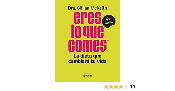Eres Lo Que Comes La Dieta Que Cambiará Tu Vida Prácticos Spanish Edition Mckeith Dra Gillian Robledillo Carro Eva María 9788408103868 Books