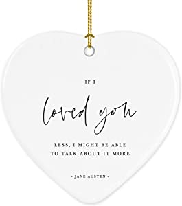 Andaz Press Heart Ceramic Porcelain Christmas Ornament Wedding Anniversary Keepsake Collectible Gift, If I Loved You Less, I Might be able to Talk About it More. Jane Austen, Emma Quotation, 1-Pack
