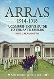 Arras 1914-1918. Part 1: Arras South: A Comprehensive Guide to the Battlefields.