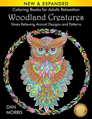 Coloring Books for Adults Relaxation: Woodland Creatures: Stress Relieving Animal Designs and Patterns: (Volume 1 of Nature Coloring Books Series by Dan Morris) ()