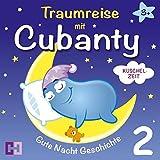 Kuschelzeit - Gute Nacht Geschichte: 2. Traumreise mit Cubanty (Traumreisen mit Cubanty)