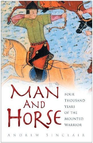 Download Man and Horse: Four Thousand Years of the Mounted Warrior ebook