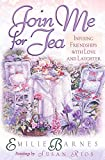 img - for Join Me for Tea: Infusing Friendships with Love and Laughter book / textbook / text book