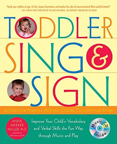 Toddler Sing and Sign: Improve Your Child's Vocabulary and Verbal Skills the Fun Way - Through Music and Play