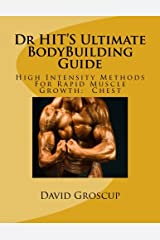 Dr HIT'S Ultimate BodyBuilding Guide: High Intensity Methods For Rapid Muscle Growth:  Chest Paperback