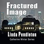 Fractured Image: Catherine Winter, Private Investigator (Catherine Winter Series) | Linda Pendleton