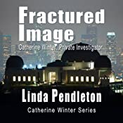 Fractured Image: Catherine Winter, Private Investigator (Catherine Winter Series) | Linda Pendleton