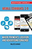 Mobile Commerce 2.0: Where Payments, Location and Advertising Converge (Smartphone Chronicle)