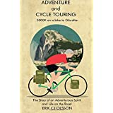 Adventure and Cycle Touring: 5000K on a Bike to Gibraltar, the Story of an Adventurous Spirit and Life on the Road