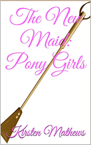 The New Maid Pony Girls The Sissy Maid Diaries Book 3 By