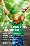The Co-Parenting Handbook: Raising Well-Adjusted and Resilient Kids from Little Ones to Young Adults through...