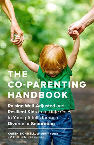 The Co-Parenting Handbook: Raising Well-Adjusted and Resilient Kids from Little Ones to Young Adults through Divorce or Separation (Parenting Adult Kids)