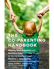 The Co-Parenting Handbook: Raising Well-Adjusted and Resilient Kids from Little Ones to Young Adults through Divorce or Separation