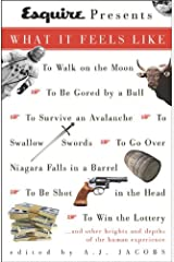 Esquire Presents: What It Feels Like: *To Walk on the Moon*To Be Gored by a Bull*To Survive an Avalanche *To Swallow S words*To Go Over Niagara Falls in a Barrel*To Be Shot in the Head*To Win the L Kindle Edition