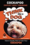 COCKAPOO Expert Dog Training: 'Think Like a Dog'  Here's Exactly How to Train Your Cockapoo