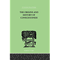 The Origins And History Of Consciousness (International Library of Psychology) (English Edition)